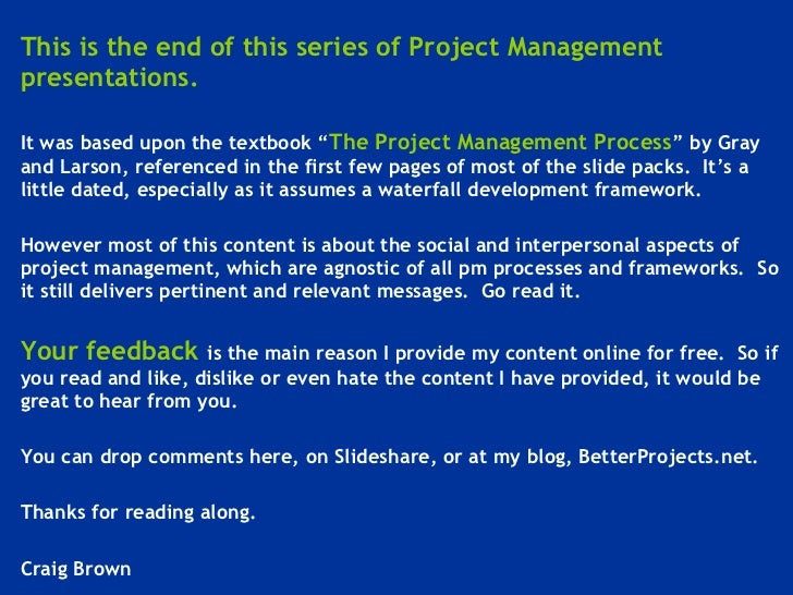 <ul><li>This is the end of this series of Project Management presentations.   </li></ul><ul><li>It was based upon the text...