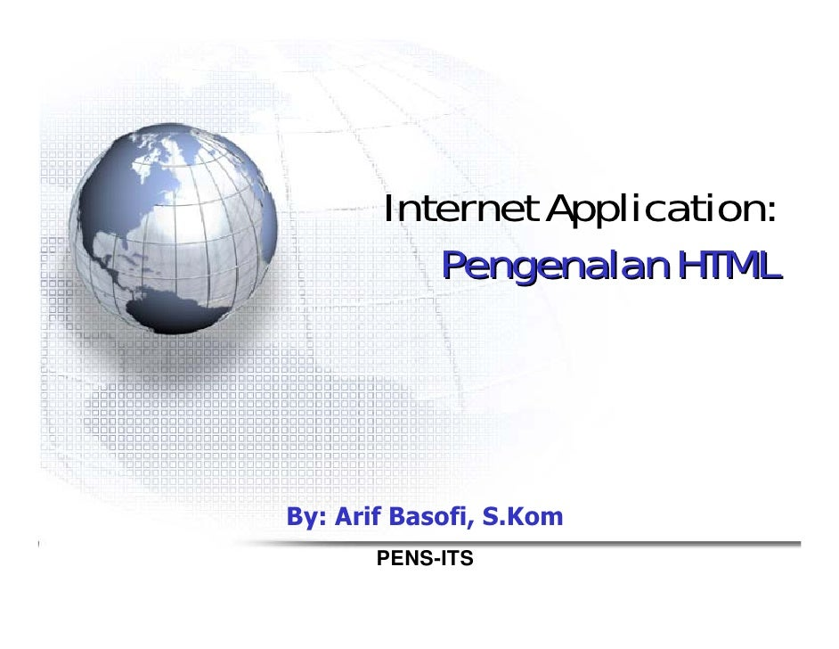 Internet Application:           Pengenalan HTML     By: Arif Basofi, S.Kom        PENS-ITS
