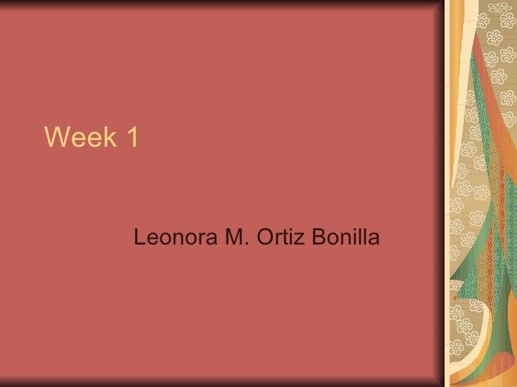 Week 1 Leonora M. Ortiz Bonilla