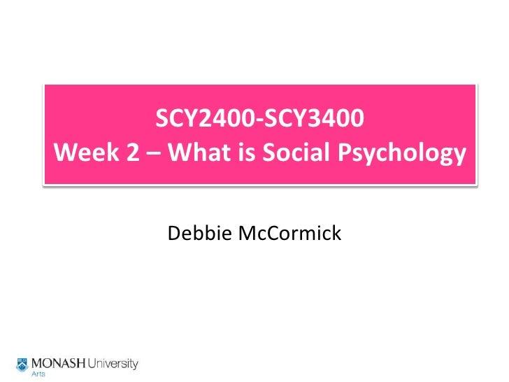 SCY2400-SCY3400Week 2 – What is Social Psychology<br />Debbie McCormick<br />