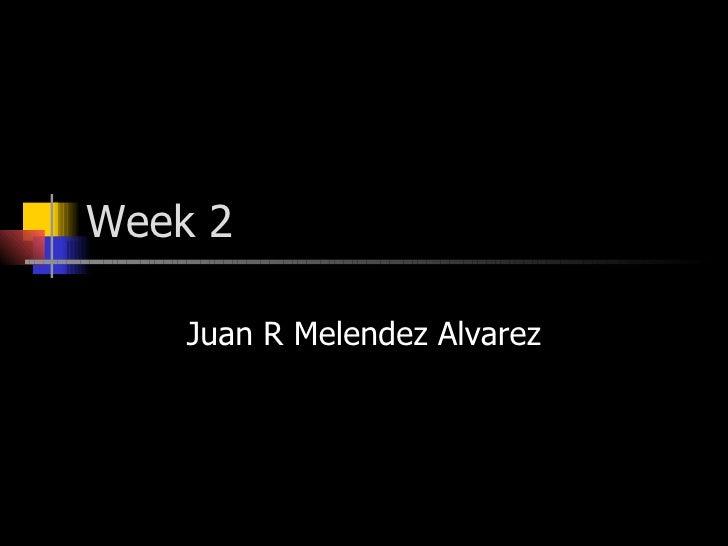 Week 2 Juan R Melendez Alvarez