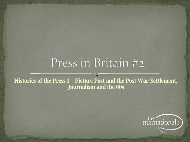 Histories of the Press I – Picture Post and the Post War Settlement, Journalism and the 60s