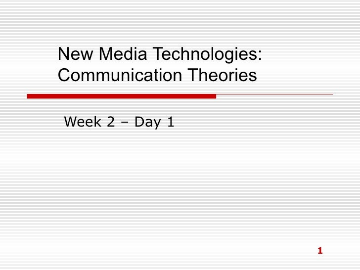 New Media Technologies: Communication Theories Week 2 – Day 1