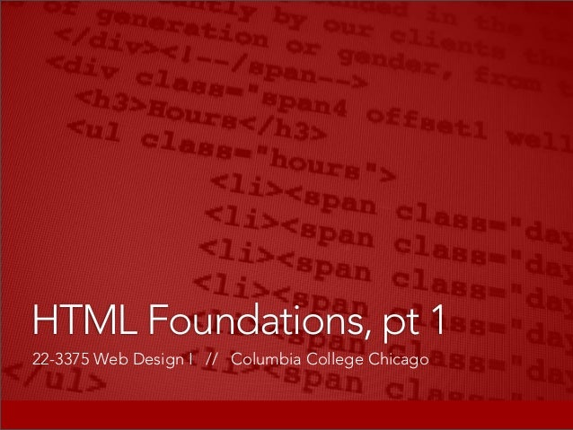 22-3375 Web Design I // Columbia College Chicago HTML Foundations, pt 1