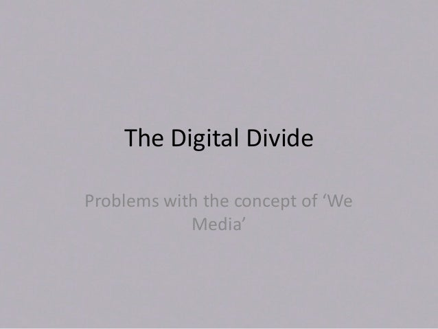The Digital DivideProblems with the concept of 'WeMedia'