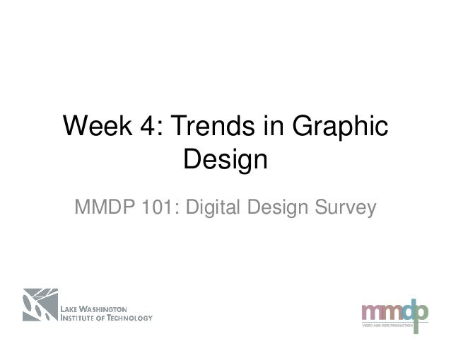 Week 4: Trends in GraphicDesignMMDP 101: Digital Design Survey