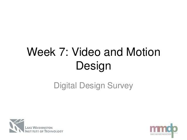 Week 7: Video and MotionDesignDigital Design Survey