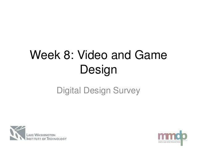 Week 8: Video and GameDesignDigital Design Survey