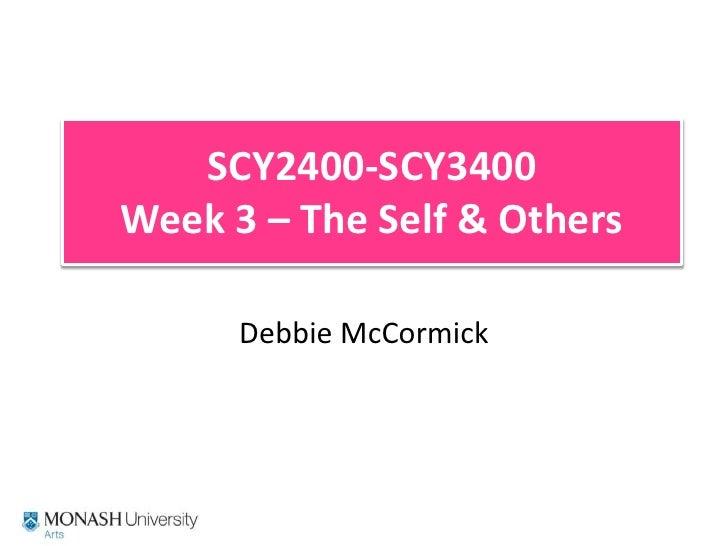 SCY2400-SCY3400Week 3 – The Self & Others<br />Debbie McCormick<br />