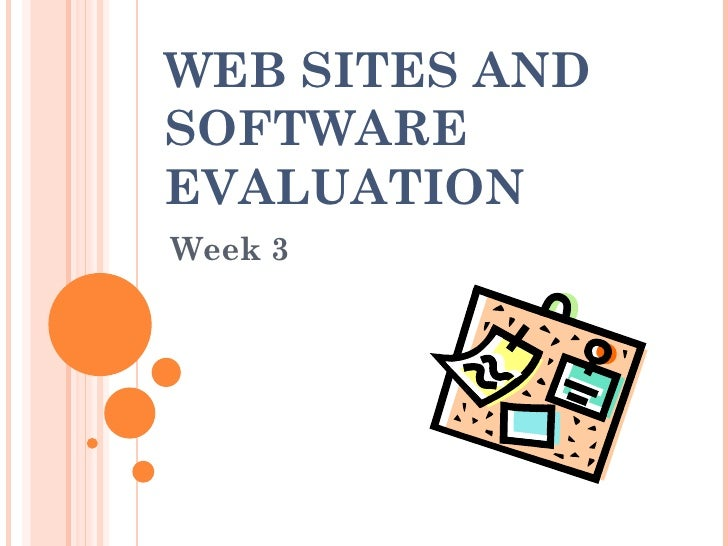 WEB SITES AND SOFTWARE EVALUATION Week 3