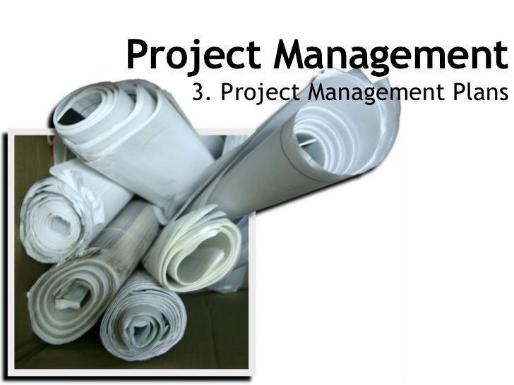 Project Management 3. Project Management Plans