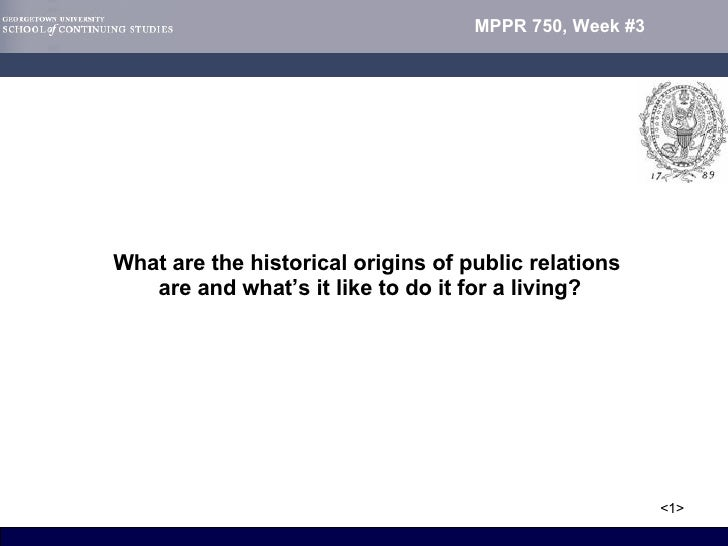 What are the historical origins of public relations  are and what's it like to do it for a living?