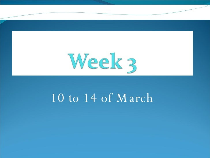 10 to 14 of March