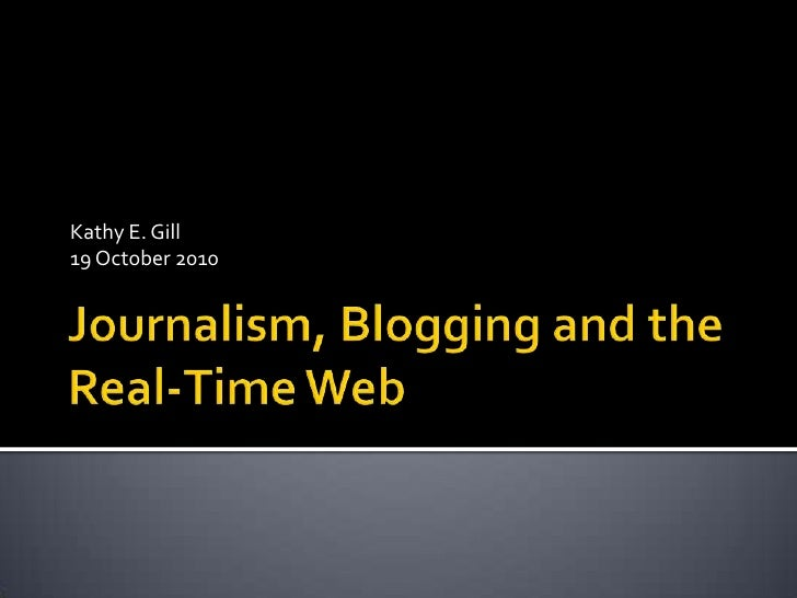 Journalism, Blogging and the Real-Time Web<br />Kathy E. Gill<br />19 October 2010<br />