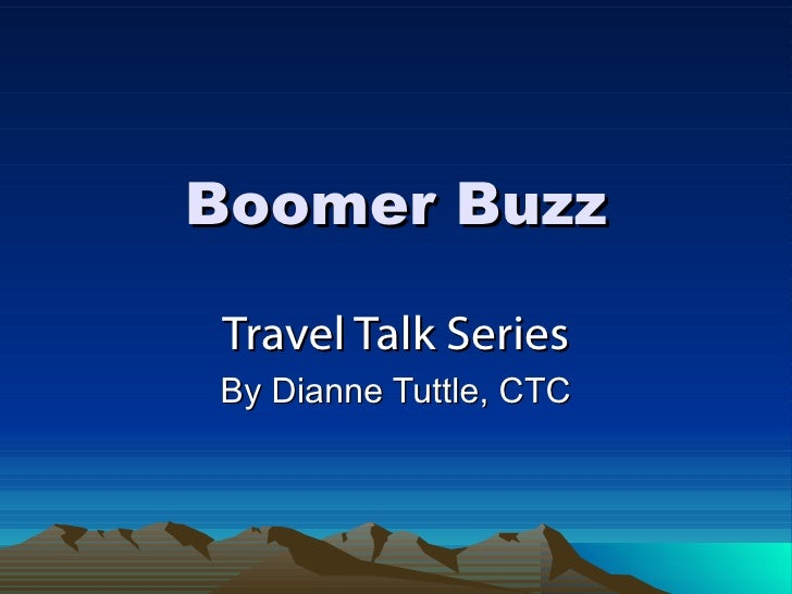 Boomer Buzz Travel Talk Series By Dianne Tuttle, CTC