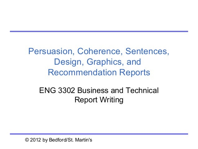 Persuasion, Coherence, Sentences,       Design, Graphics, and     Recommendation Reports      ENG 3302 Business and Techni...