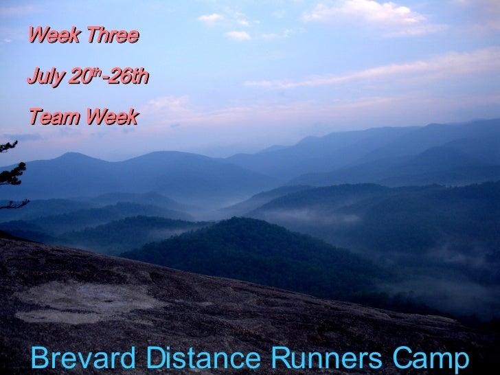 Brevard Distance Runners Camp Week Three July 20 th -26th Team Week