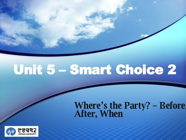 Unit 5 – Smart Choice 2 Where's the Party? – Before, After, When