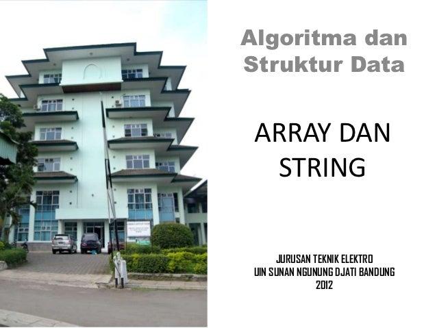 Algoritma danStruktur Data ARRAY DAN  STRING      JURUSAN TEKNIK ELEKTRO UIN SUNAN NGUNUNG DJATI BANDUNG               2012