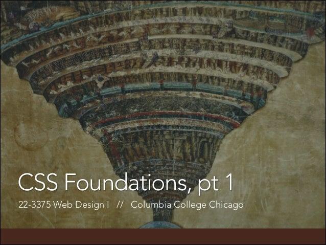 CSS Foundations, pt 1 22-3375 Web Design I // Columbia College Chicago