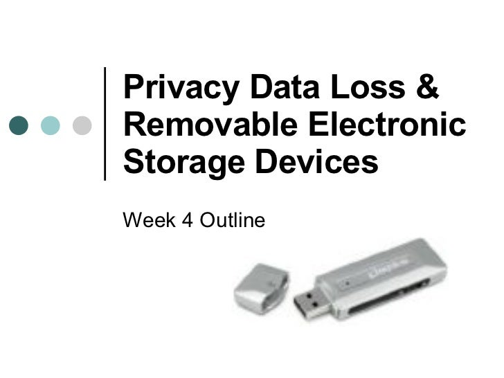 Privacy Data Loss & Removable Electronic Storage Devices  Week 4 Outline