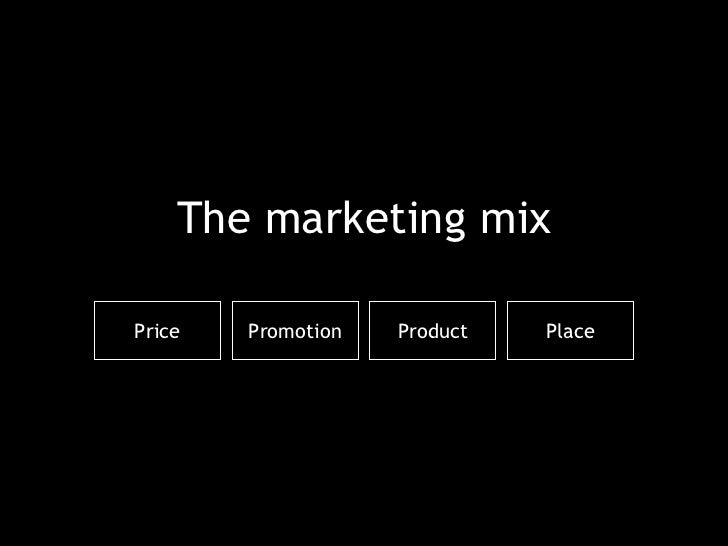 The marketing mix Price Promotion Product Place