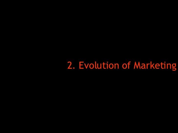 <ul><li>2. Evolution of Marketing </li></ul>