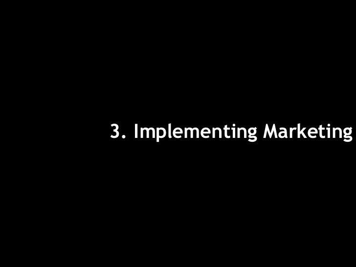 <ul><li>3. Implementing Marketing </li></ul>