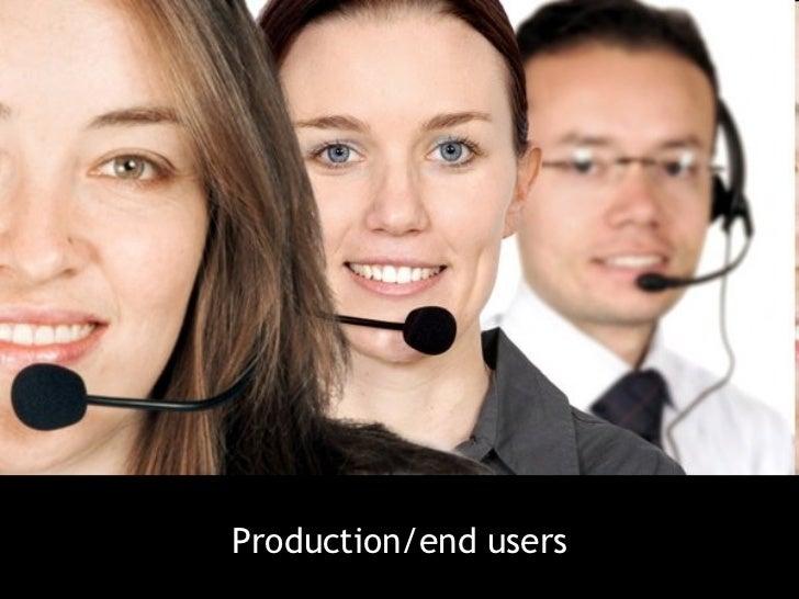 <ul><li>Production/end users </li></ul>