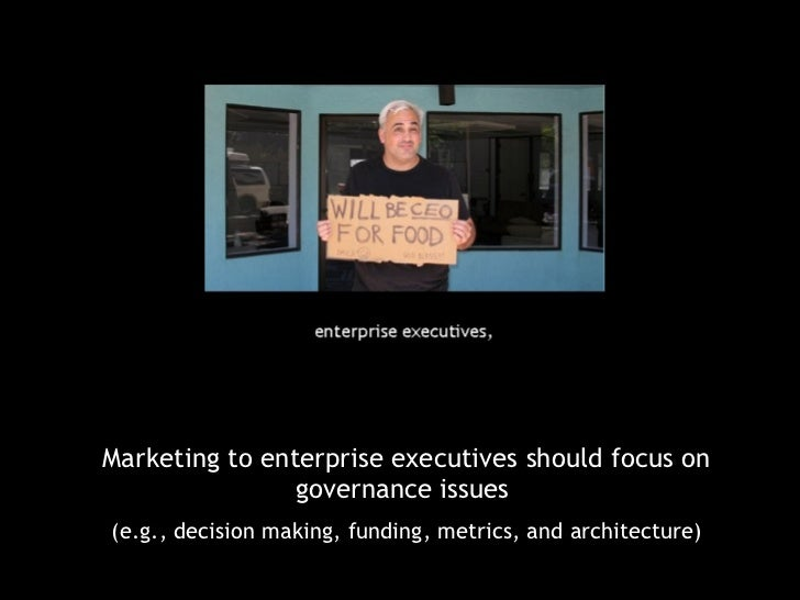 <ul><li>Marketing to enterprise executives should focus on governance issues  </li></ul><ul><li>(e.g., decision making, fu...