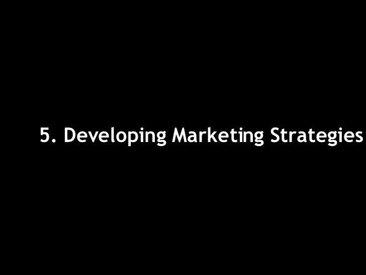 <ul><li>5. Developing Marketing Strategies </li></ul>
