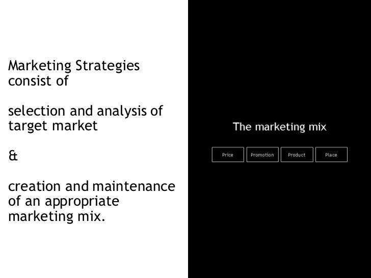 <ul><li>Marketing Strategies consist of  </li></ul><ul><li>selection and analysis of target market  </li></ul><ul><li>&  <...