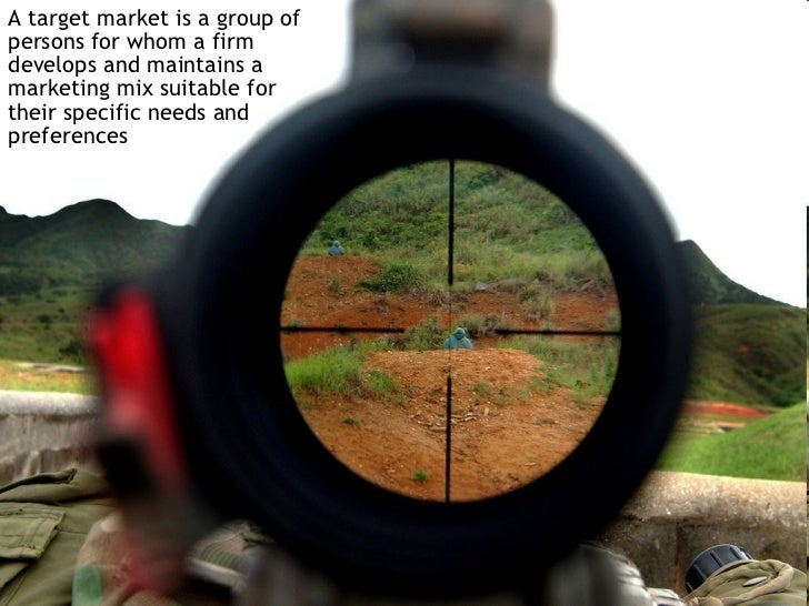 <ul><li>A target market is a group of persons for whom a firm develops and maintains a marketing mix suitable for their sp...