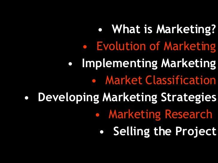 <ul><li>What is Marketing? </li></ul><ul><li>Evolution of Marketing </li></ul><ul><li>Implementing Marketing </li></ul><ul...