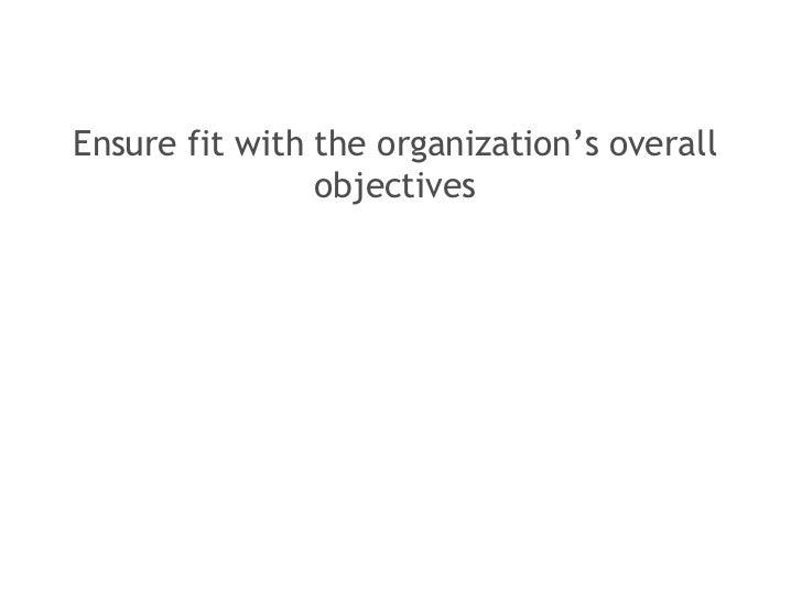<ul><li>Ensure fit with the organization's overall objectives </li></ul>