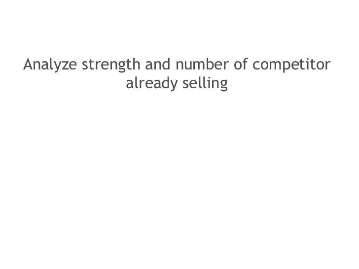 <ul><li>Analyze strength and number of competitor already selling </li></ul>