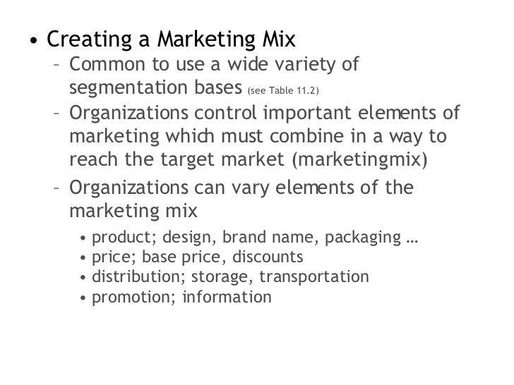 <ul><li>Creating a Marketing Mix </li></ul><ul><ul><li>Common to use a wide variety of segmentation bases  (see Table 11.2...