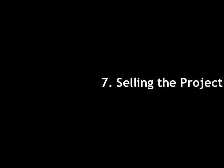 <ul><li>7. Selling the Project </li></ul>