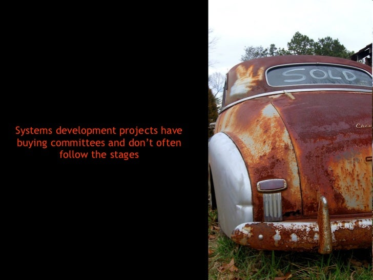 <ul><li>Systems development projects have buying committees and don't often follow the stages </li></ul>
