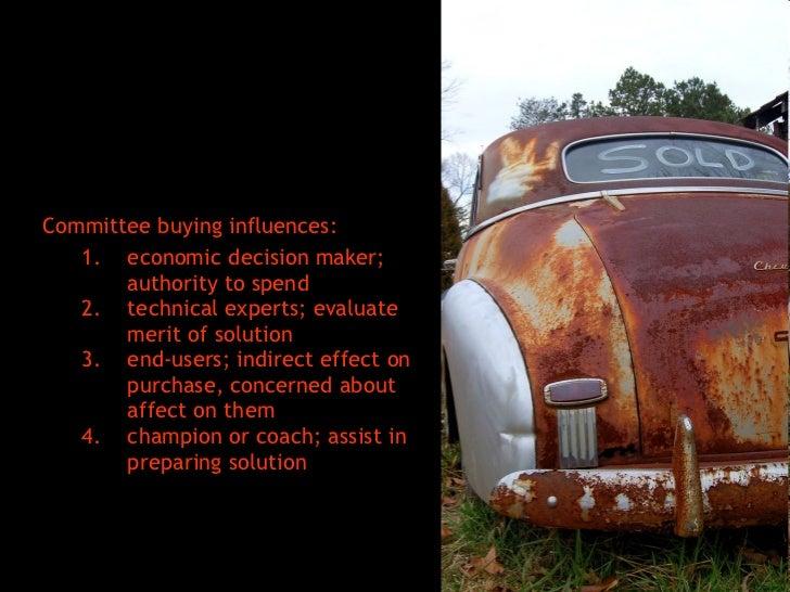 <ul><li>Committee buying influences: </li></ul><ul><ul><li>economic decision maker; authority to spend </li></ul></ul><ul>...