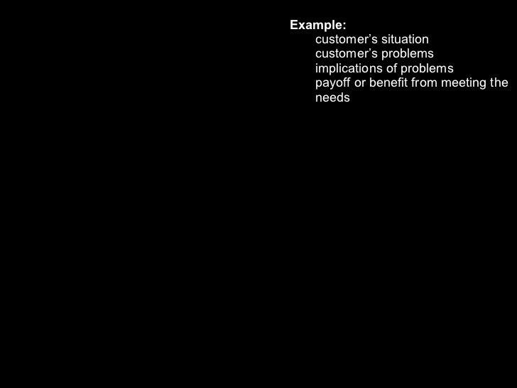 <ul><ul><li>Example: </li></ul></ul><ul><ul><ul><li>customer's situation </li></ul></ul></ul><ul><ul><ul><li>customer's pr...