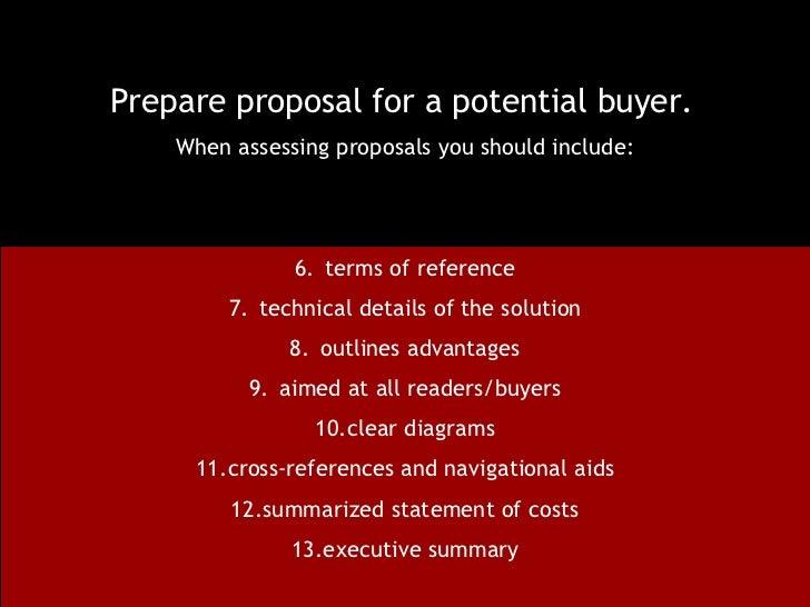 <ul><li>Prepare proposal for a potential buyer.   </li></ul><ul><li>When assessing proposals you should include: </li></ul...