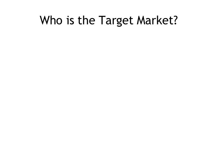Who is the Target Market?
