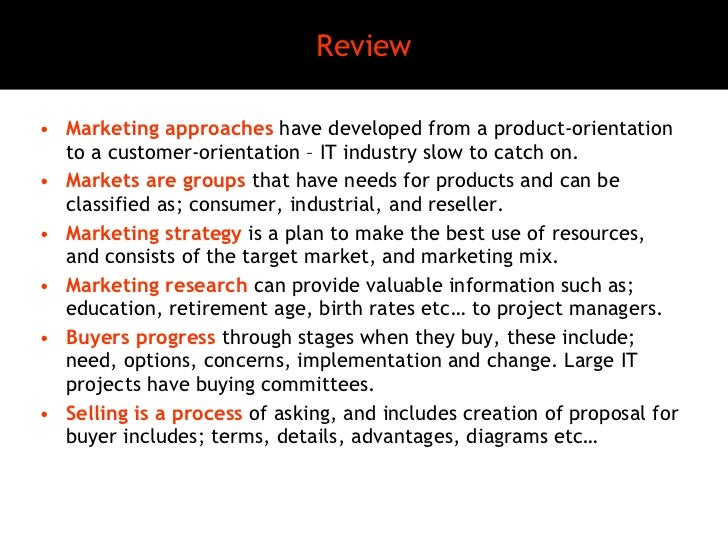 Review <ul><li>Marketing approaches  have developed from a product-orientation to a customer-orientation – IT industry slo...