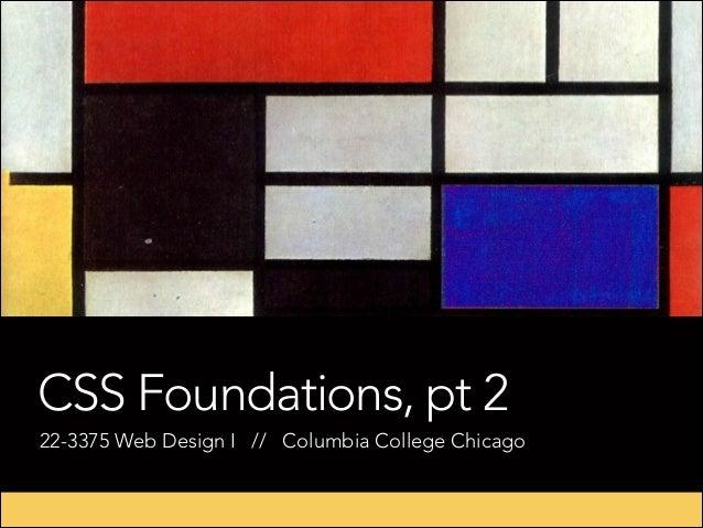 CSS Foundations, pt 2 22-3375 Web Design I // Columbia College Chicago