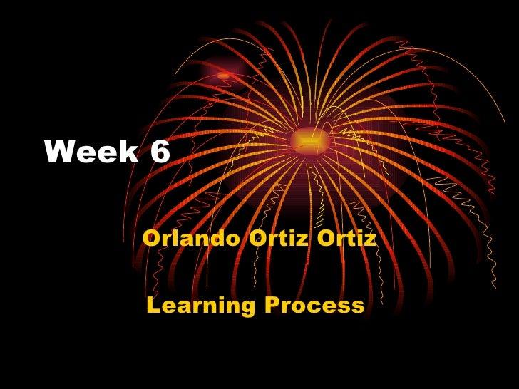 Week 6  Orlando Ortiz Ortiz Learning Process
