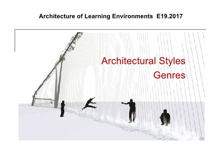Architectural Styles Genres Architecture of Learning Environments  E19.2017