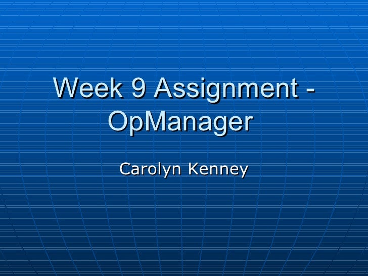 Week 9 Assignment - OpManager  Carolyn Kenney