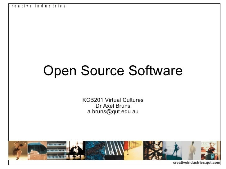Open Source Software KCB201 Virtual Cultures Dr Axel Bruns [email_address]