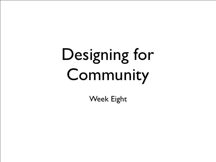Designing for Community    Week Eight